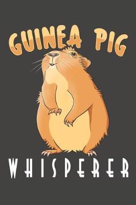 Guinea Pig Whisperer by Furry Potato Publications