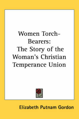 Women Torch-Bearers: The Story of the Woman's Christian Temperance Union by Elizabeth Putnam Gordon image