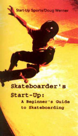 Skateboarder's Start-Up: A Beginner's Guide to Skateboarding by Doug Werner image