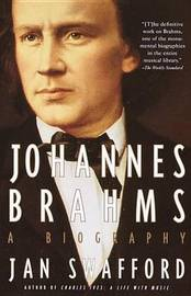 Johannes Brahams: a Biography by Jan Swafford