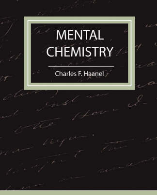 Mental Chemistry - Haanel by F Haanel Charles F Haanel