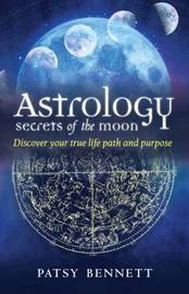 Astrology: Secrets of the Moon by Patsy Bennett