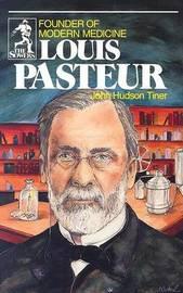 Louis Pasteur (Sowers Series) by John Hudson Tiner