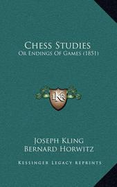 Chess Studies: Or Endings of Games (1851) by Bernard Horwitz