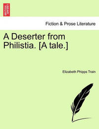 A Deserter from Philistia. [A Tale.] by Elizabeth Phipps Train