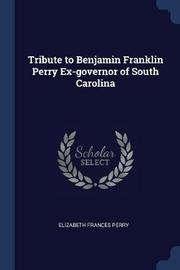 Tribute to Benjamin Franklin Perry Ex-Governor of South Carolina by Elizabeth Frances Perry