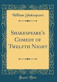 Shakespeare's Comedy of Twelfth Night (Classic Reprint) by William Shakespeare image