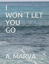 I Won't Let You Go by A Marva