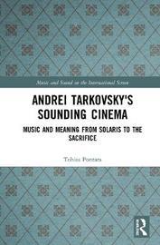 Andrei Tarkovsky's Sounding Cinema by Tobias Pontara