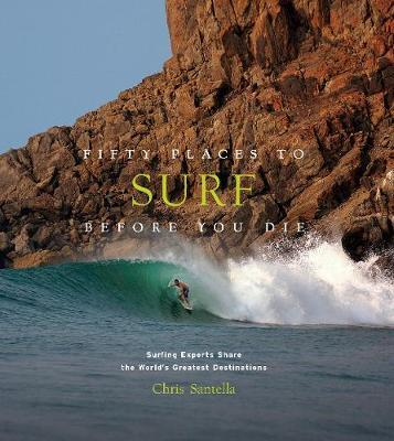 Fifty Places to Surf Before You Die by Chris Santella