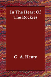 In The Heart Of The Rockies by G.A.Henty image