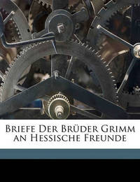 Briefe Der Brder Grimm an Hessische Freunde by Jacob Grimm