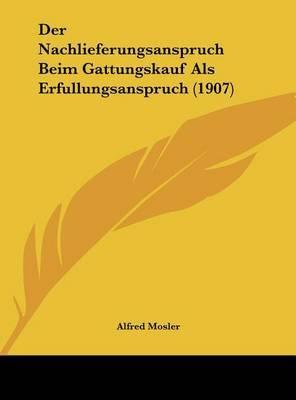 Der Nachlieferungsanspruch Beim Gattungskauf ALS Erfullungsanspruch (1907) by Alfred Mosler image