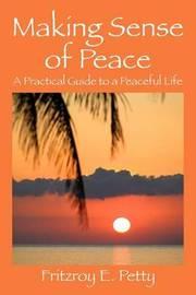 Making Sense of Peace by Fritzroy E. Petty