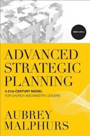 Advanced Strategic Planning by Aubrey Malphurs