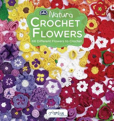 Crochet Flowers: 66 Different Flowers to Crochet by Tash Bentley