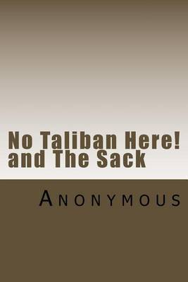No Taliban Here--! and the Sack: A Story and a Play by * Anonymous