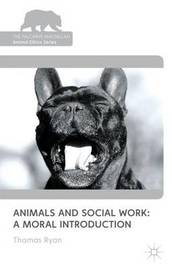 Animals and Social Work: A Moral Introduction by T. RYAN