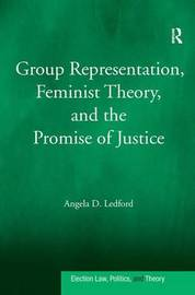 Group Representation, Feminist Theory, and the Promise of Justice by Angela D. Ledford