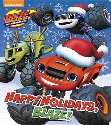 Happy Holidays, Blaze! (Blaze and the Monster Machines) by Random House