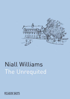 PICADOR SHOTS - The Unrequited by Niall Williams image