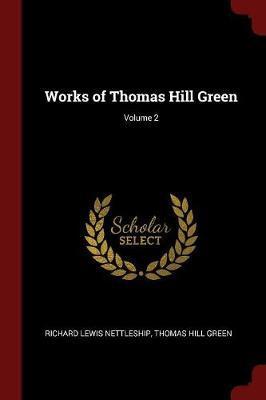 Works of Thomas Hill Green; Volume 2 by Richard Lewis Nettleship image