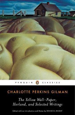 The Yellow Wall-Paper, Herland, and Selected Writings by Charlotte Perkins Gilman image