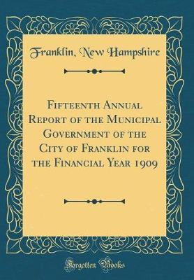 Fifteenth Annual Report of the Municipal Government of the City of Franklin for the Financial Year 1909 (Classic Reprint) by Franklin New Hampshire image
