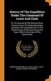 History of the Expedition Under the Command of Lewis and Clark by Meriwether Lewis