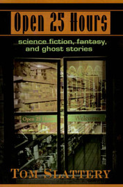 Open 25 Hours: Science Fiction, Fantasy, and Ghost Stories by Tom Slattery image