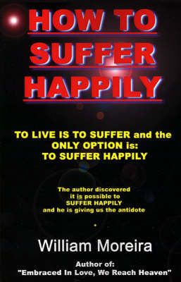 How to Suffer Happily by William Moreira image