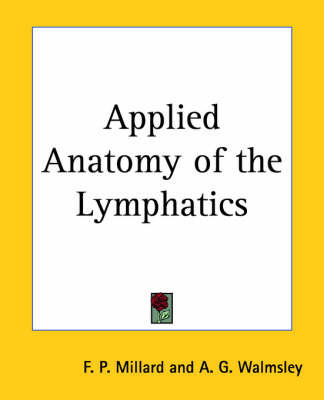 Applied Anatomy of the Lymphatics by F.P. Millard