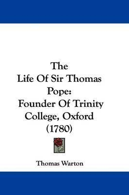 The Life Of Sir Thomas Pope: Founder Of Trinity College, Oxford (1780) by Thomas Warton
