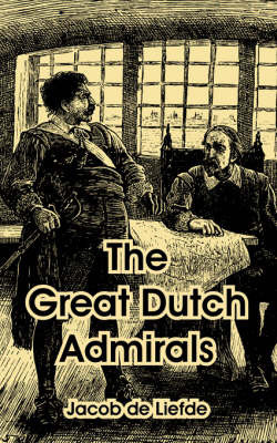 The Great Dutch Admirals by Jacob de Liefde