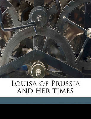 Louisa of Prussia and Her Times by L 1814 Muhlbach