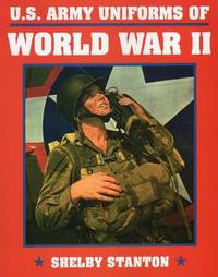 U.S. Army Uniforms of World War 2 by Shelby L Stanton image