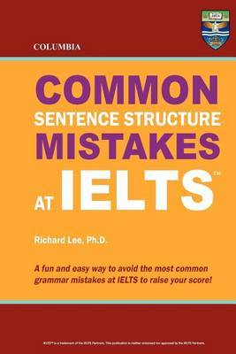 Columbia Common Sentence Structure Mistakes at Ielts by Richard Lee Ph D