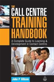 The Call Centre Training Handbook by John P Wilson