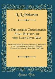 A Discourse Concerning Some Effects of the Late Civil War by L L Pinkerton image