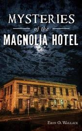 Mysteries of the Magnolia Hotel by Erin O Wallace