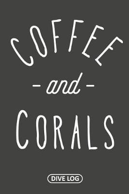 Coffee and Corals by Simple Scuba Dive Logs