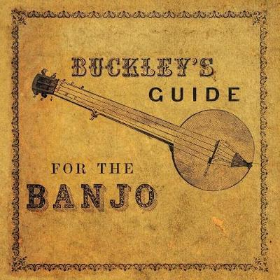 Buckley's Guide for the Banjo by James Buckley