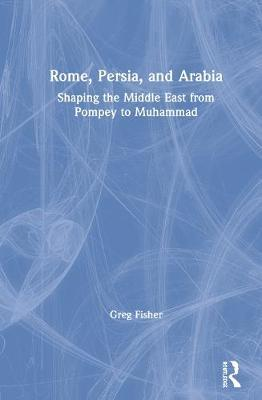 Rome, Persia, and Arabia by Greg Fisher