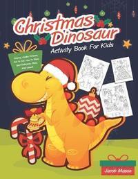 Christmas Dinosaur Activity Book For Kids by Jacob Mason