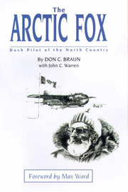 The Arctic Fox: Bush Pilot of the North Country by Don C. Braun image