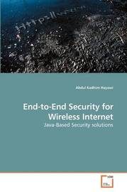 End-To-End Security for Wireless Internet by Abdul Kadhim Hayawi