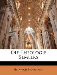 Die Theologie Semlers by Heinrich Hoffmann