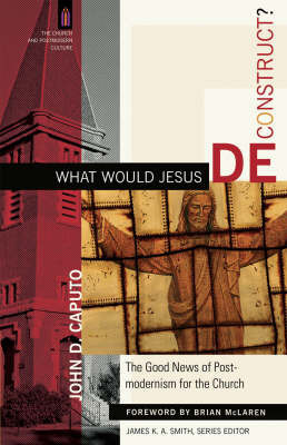 What Would Jesus Deconstruct? by John D Caputo