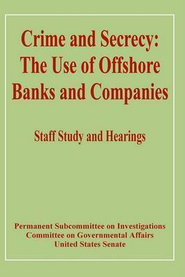 Crime and Secrecy: The Use of Offshore Banks and Companies by United States Senate