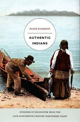 Authentic Indians by Paige Raibmon